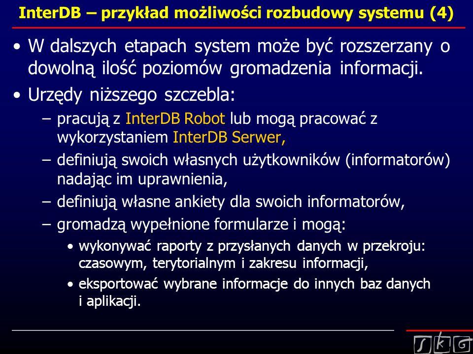 InterDB – przykład możliwości rozbudowy systemu (4) W dalszych etapach system może być rozszerzany o dowolną ilość poziomów gromadzenia informacji. Ur
