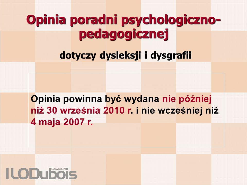 Opinia poradni psychologiczno- pedagogicznej Opinia powinna być wydana nie później niż 30 września 2010 r. i nie wcześniej niż 4 maja 2007 r. dysleksj