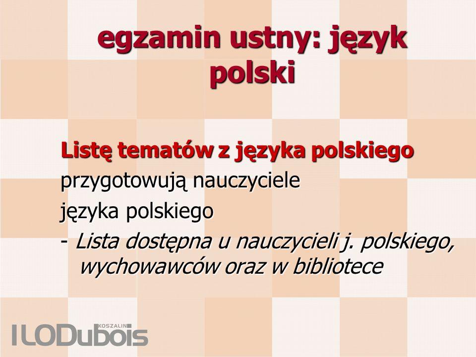 egzamin ustny: język polski Listę tematów z języka polskiego przygotowują nauczyciele języka polskiego - Lista dostępna u nauczycieli j.