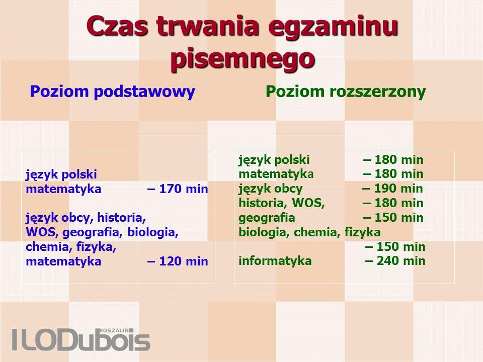 Czas trwania egzaminu pisemnego Poziom podstawowyPoziom rozszerzony język polski matematyka – 170 min język obcy, historia, WOS, geografia, biologia,