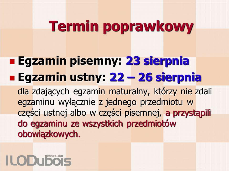 Termin poprawkowy Egzamin pisemny: 23 sierpnia Egzamin pisemny: 23 sierpnia Egzamin ustny: 22 – 26 sierpnia Egzamin ustny: 22 – 26 sierpnia dla zdając