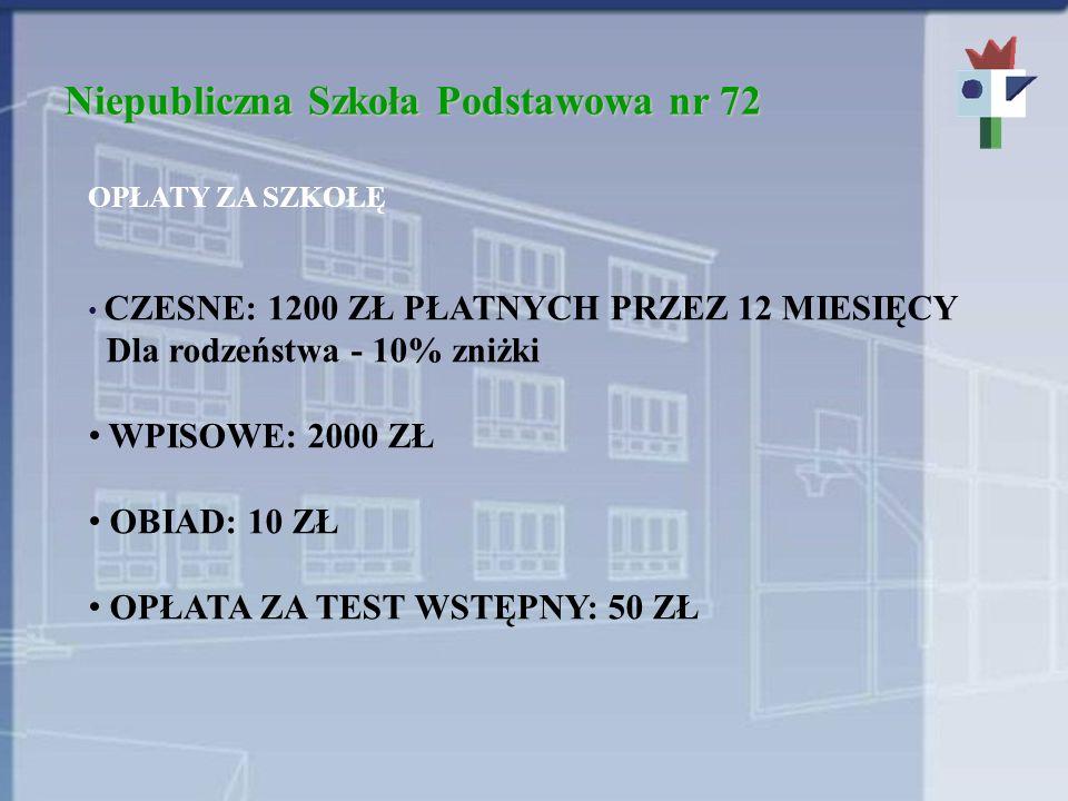 Niepubliczna Szkoła Podstawowa nr 72 OPŁATY ZA SZKOŁĘ CZESNE: 1200 ZŁ PŁATNYCH PRZEZ 12 MIESIĘCY Dla rodzeństwa - 10% zniżki WPISOWE: 2000 ZŁ OBIAD: 1