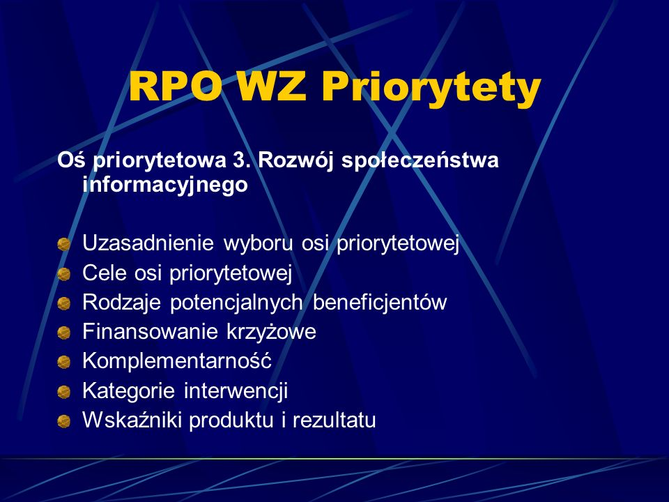 Terminy Nieznany jest najbliższy termin składania wniosków Prawdopodobnie zostanie ogłoszony jesienią 2007 Procedury powinny zostać przedstawione w sierpniu 2007 RPO WZ Informacje dodatkowe