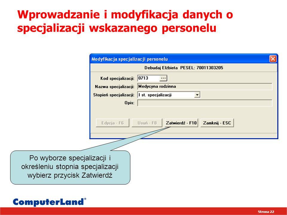 Strona 22 Wprowadzanie i modyfikacja danych o specjalizacji wskazanego personelu Po wyborze specjalizacji i określeniu stopnia specjalizacji wybierz przycisk Zatwierdź