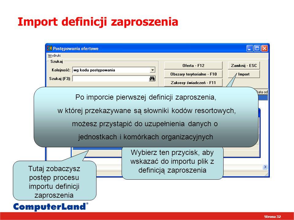 Strona 32 Import definicji zaproszenia Wybierz ten przycisk, aby wskazać do importu plik z definicją zaproszenia Po imporcie pierwszej definicji zaproszenia, w której przekazywane są słowniki kodów resortowych, możesz przystąpić do uzupełnienia danych o jednostkach i komórkach organizacyjnych Tutaj zobaczysz postęp procesu importu definicji zaproszenia