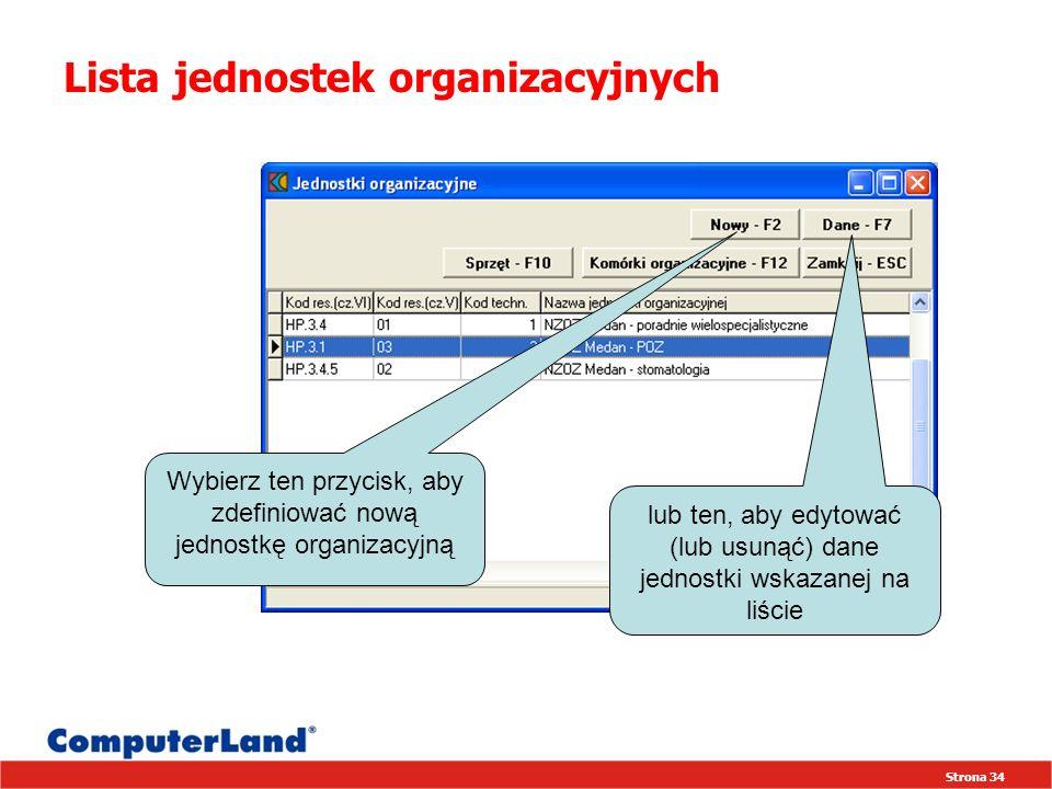 Strona 34 Lista jednostek organizacyjnych Wybierz ten przycisk, aby zdefiniować nową jednostkę organizacyjną lub ten, aby edytować (lub usunąć) dane jednostki wskazanej na liście