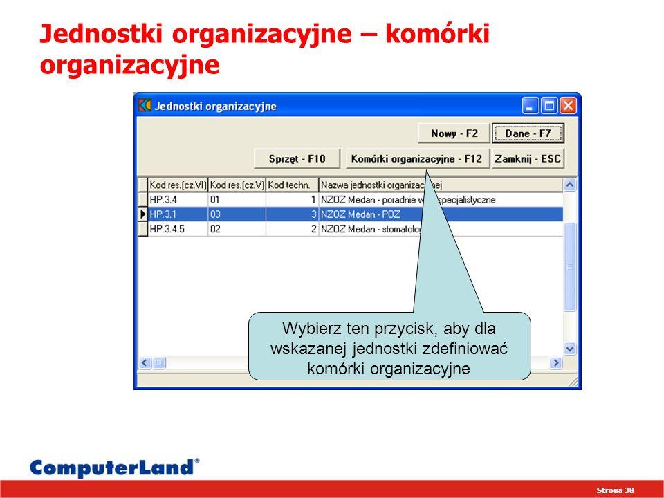 Strona 38 Jednostki organizacyjne – komórki organizacyjne Wybierz ten przycisk, aby dla wskazanej jednostki zdefiniować komórki organizacyjne