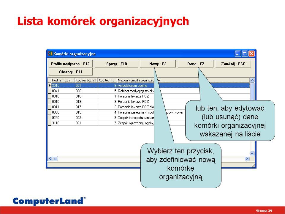 Strona 39 Lista komórek organizacyjnych Wybierz ten przycisk, aby zdefiniować nową komórkę organizacyjną lub ten, aby edytować (lub usunąć) dane komórki organizacyjnej wskazanej na liście