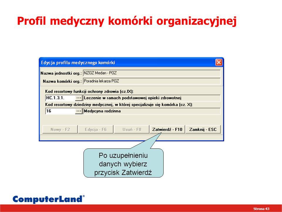 Strona 43 Profil medyczny komórki organizacyjnej Po uzupełnieniu danych wybierz przycisk Zatwierdź