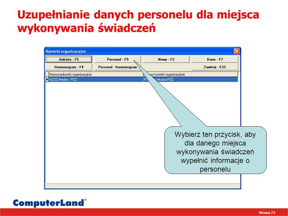 Strona 73 Uzupełnianie danych personelu dla miejsca wykonywania świadczeń Wybierz ten przycisk, aby dla danego miejsca wykonywania świadczeń wypełnić informacje o personelu