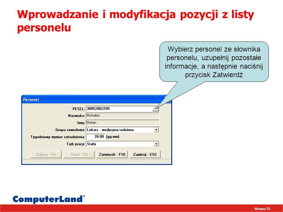 Strona 75 Wprowadzanie i modyfikacja pozycji z listy personelu Wybierz personel ze słownika personelu, uzupełnij pozostałe informacje, a następnie naciśnij przycisk Zatwierdź