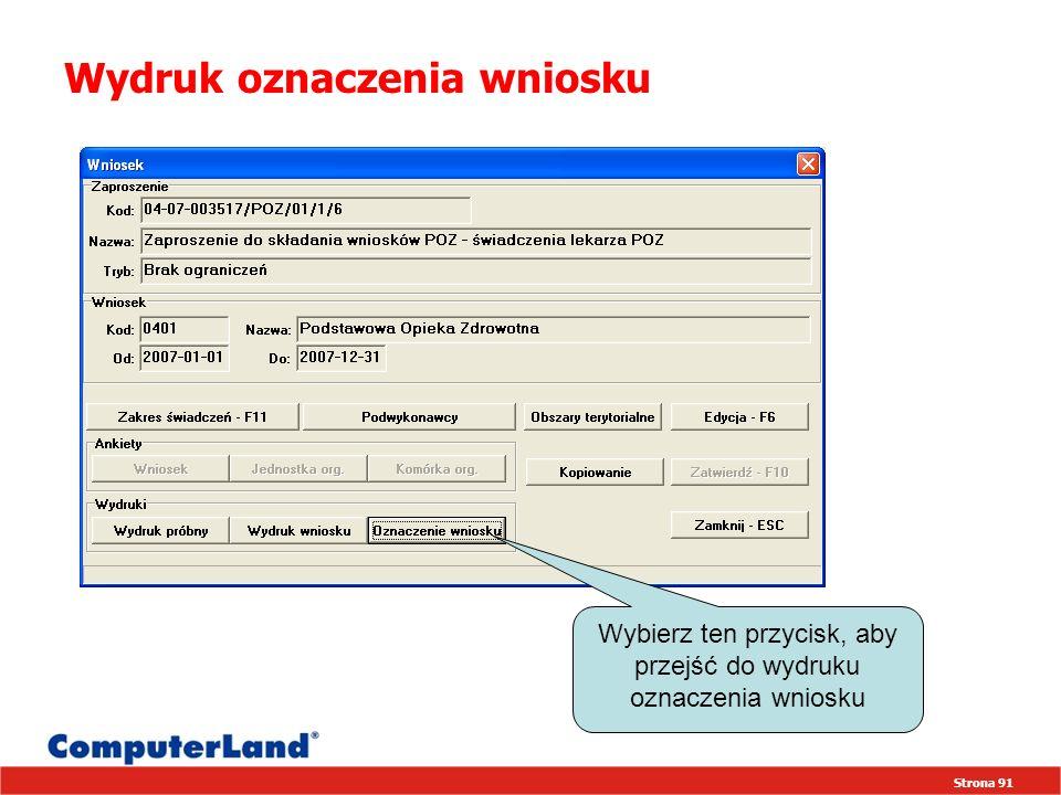 Strona 91 Wydruk oznaczenia wniosku Wybierz ten przycisk, aby przejść do wydruku oznaczenia wniosku