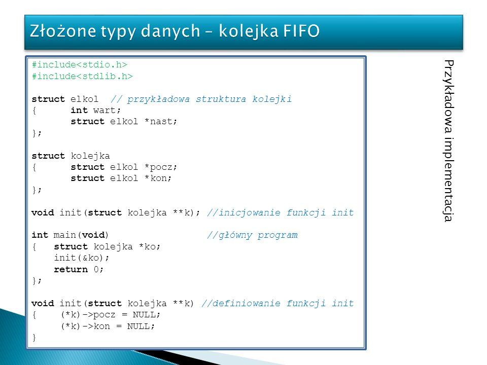 #include struct elkol // przykładowa struktura kolejki { int wart; struct elkol *nast; }; struct kolejka { struct elkol *pocz; struct elkol *kon; }; v