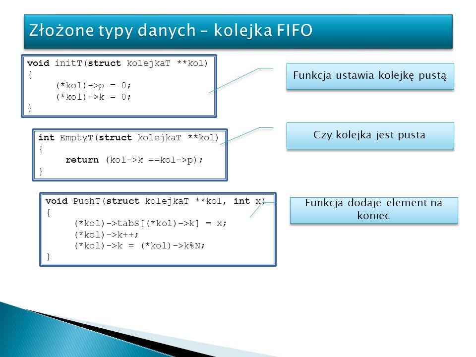 void initT(struct kolejkaT **kol) { (*kol)->p = 0; (*kol)->k = 0; } int EmptyT(struct kolejkaT **kol) { return (kol->k ==kol->p); } Funkcja ustawia ko