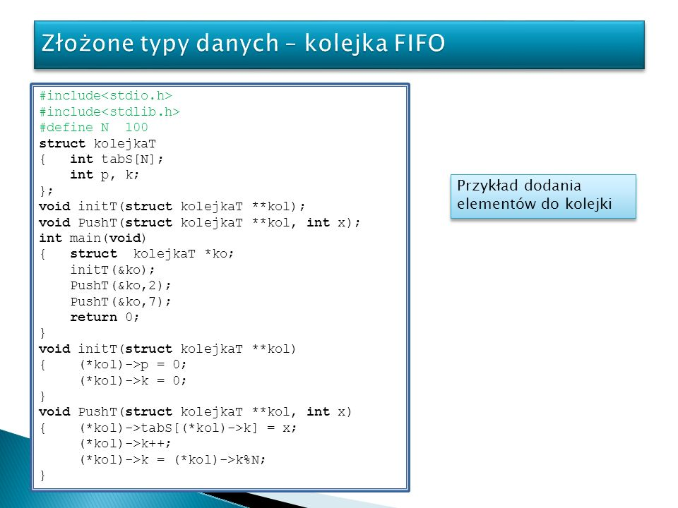 #include #define N 100 struct kolejkaT { int tabS[N]; int p, k; }; void initT(struct kolejkaT **kol); void PushT(struct kolejkaT **kol, int x); int ma