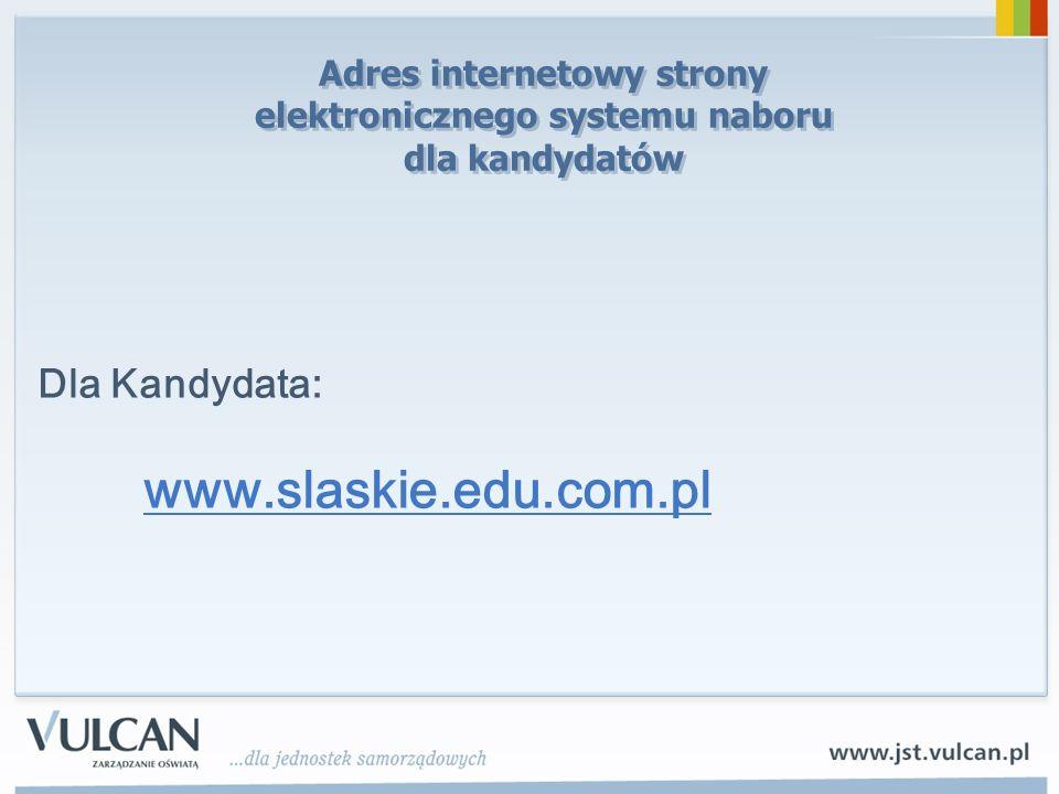 Adres internetowy strony elektronicznego systemu naboru dla kandydatów Dla Kandydata: www.slaskie.edu.com.pl