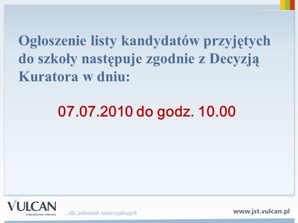 Ogłoszenie listy kandydatów przyjętych do szkoły następuje zgodnie z Decyzją Kuratora w dniu: 07.07.2010 do godz.