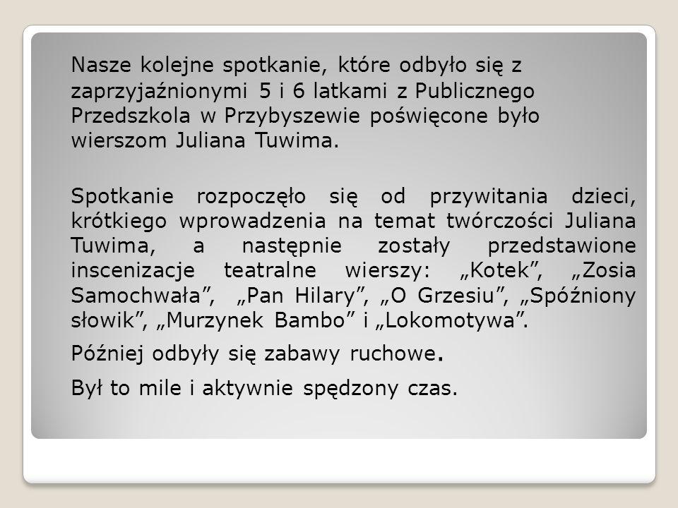 Nasze kolejne spotkanie, które odbyło się z zaprzyjaźnionymi 5 i 6 latkami z Publicznego Przedszkola w Przybyszewie poświęcone było wierszom Juliana T