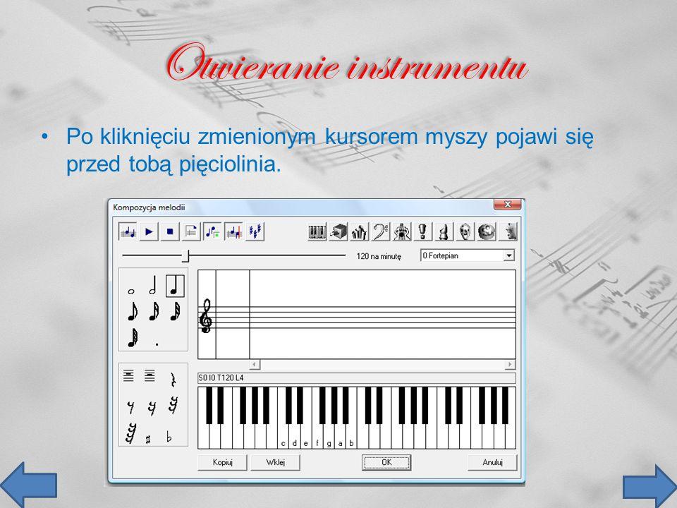Otwieranie instrumentu Po kliknięciu zmienionym kursorem myszy pojawi się przed tobą pięciolinia.