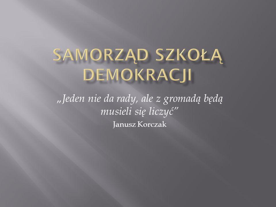 Jeden nie da rady, ale z gromadą będą musieli się liczyć Janusz Korczak