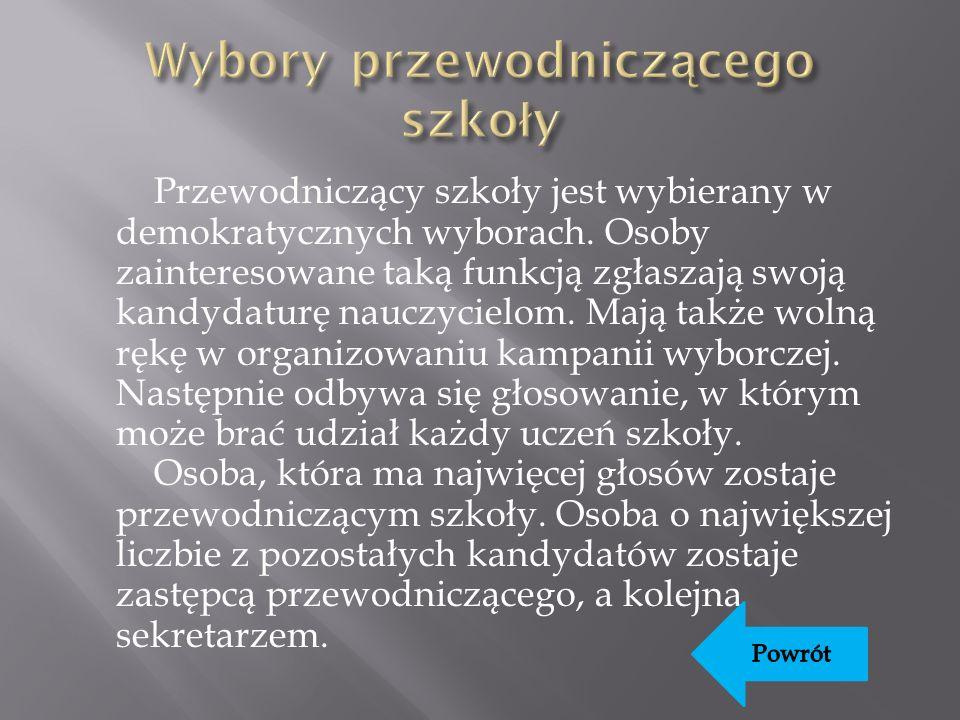 Przewodniczący szkoły jest wybierany w demokratycznych wyborach.