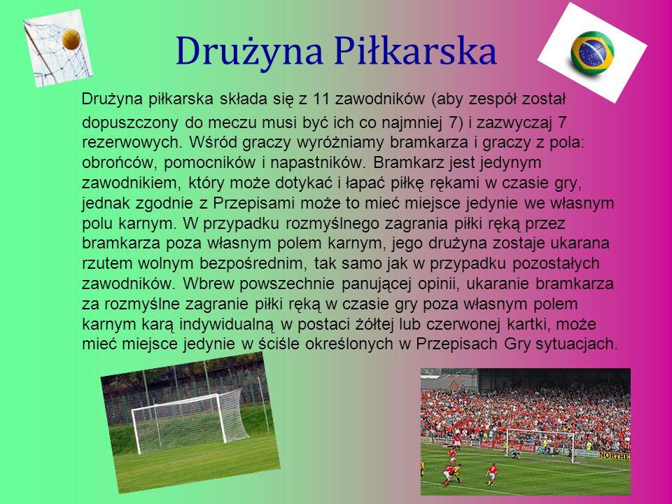 Drużyna Piłkarska Drużyna piłkarska składa się z 11 zawodników (aby zespół został dopuszczony do meczu musi być ich co najmniej 7) i zazwyczaj 7 rezer
