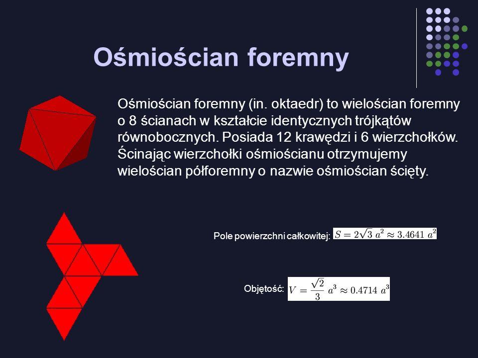 Ośmiościan foremny Ośmiościan foremny (in. oktaedr) to wielościan foremny o 8 ścianach w kształcie identycznych trójkątów równobocznych. Posiada 12 kr
