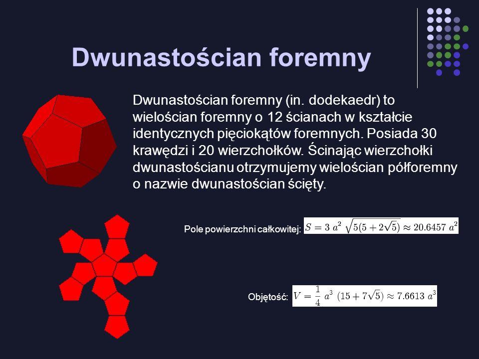 Dwunastościan foremny Dwunastościan foremny (in. dodekaedr) to wielościan foremny o 12 ścianach w kształcie identycznych pięciokątów foremnych. Posiad