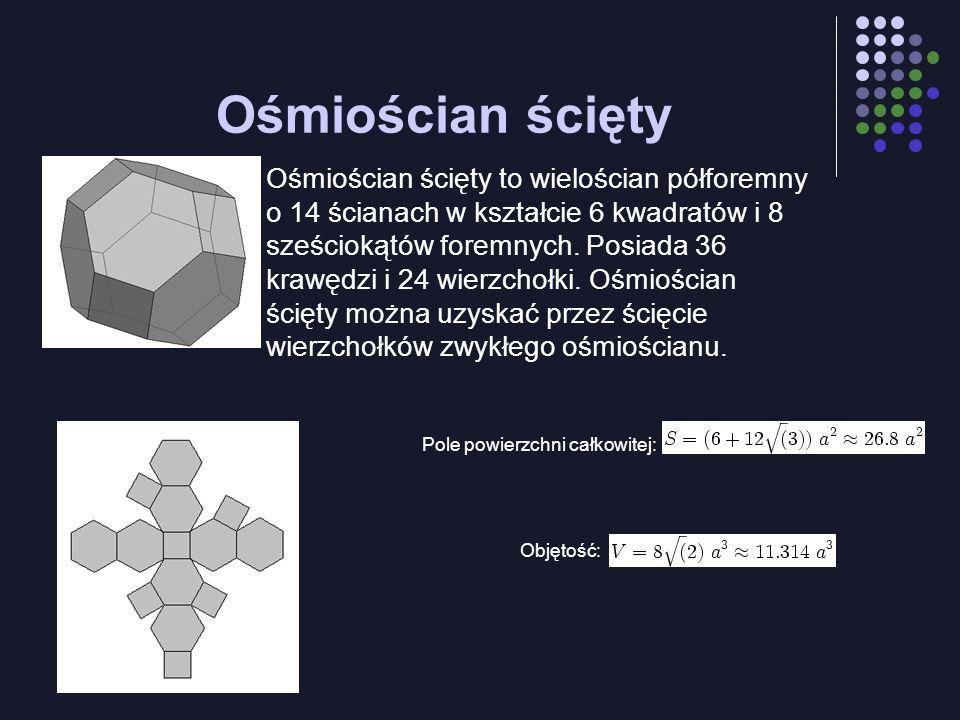 Ośmiościan ścięty Ośmiościan ścięty to wielościan półforemny o 14 ścianach w kształcie 6 kwadratów i 8 sześciokątów foremnych. Posiada 36 krawędzi i 2