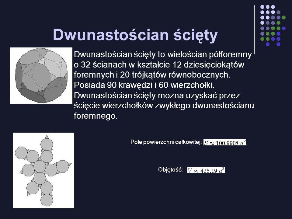 Dwunastościan ścięty Dwunastościan ścięty to wielościan półforemny o 32 ścianach w kształcie 12 dziesięciokątów foremnych i 20 trójkątów równobocznych