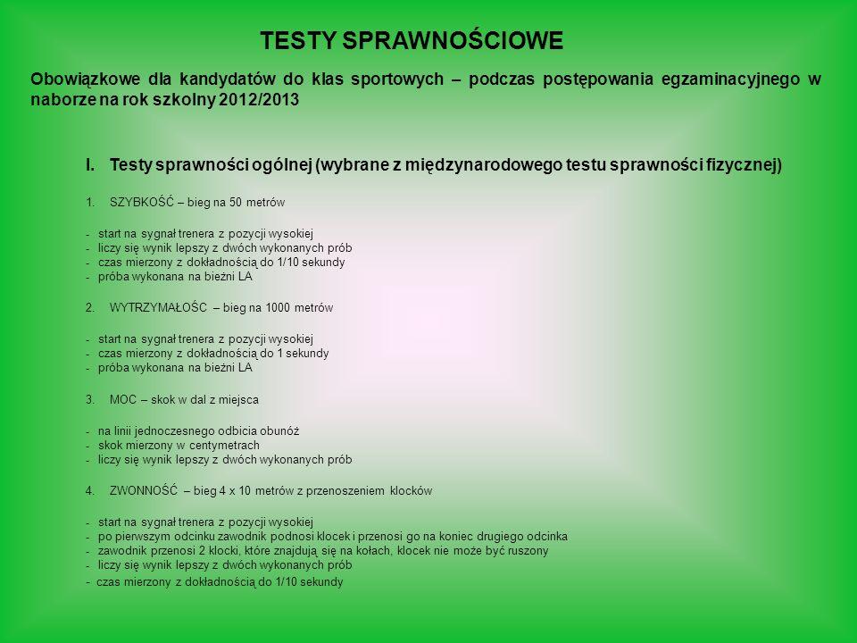 TESTY SPRAWNOŚCIOWE Obowiązkowe dla kandydatów do klas sportowych – podczas postępowania egzaminacyjnego w naborze na rok szkolny 2012/2013 I. Testy s