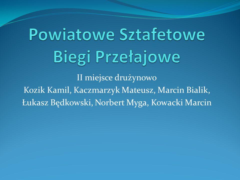 II miejsce drużynowo Kozik Kamil, Kaczmarzyk Mateusz, Marcin Bialik, Łukasz Będkowski, Norbert Myga, Kowacki Marcin