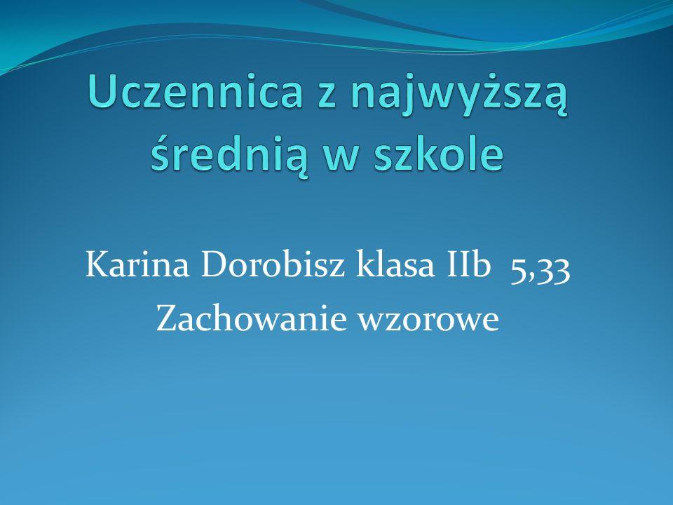 Karina Dorobisz klasa IIb 5,33 Zachowanie wzorowe