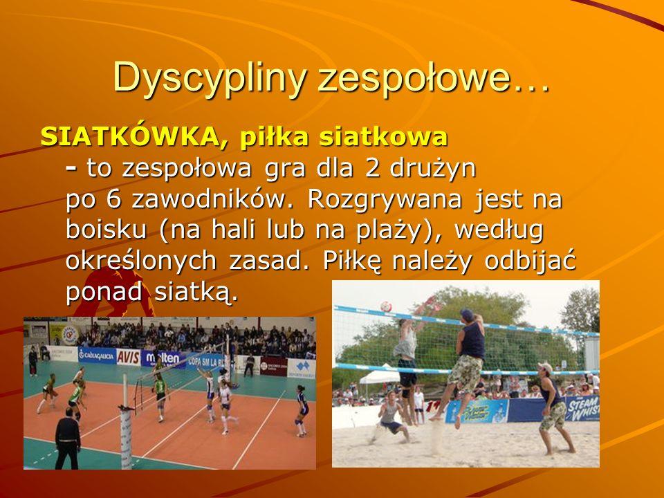Dyscypliny zespołowe… SIATKÓWKA, piłka siatkowa - to zespołowa gra dla 2 drużyn po 6 zawodników. Rozgrywana jest na boisku (na hali lub na plaży), wed