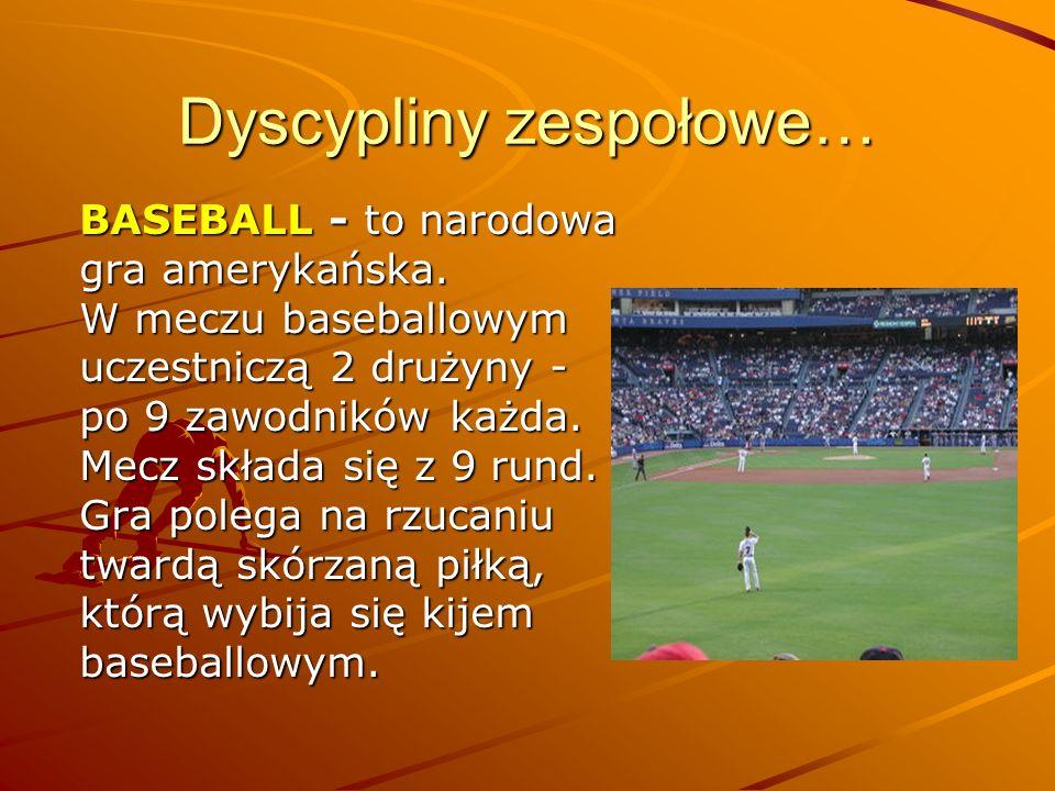 Dyscypliny zespołowe… BASEBALL - to narodowa gra amerykańska. W meczu baseballowym uczestniczą 2 drużyny - po 9 zawodników każda. Mecz składa się z 9