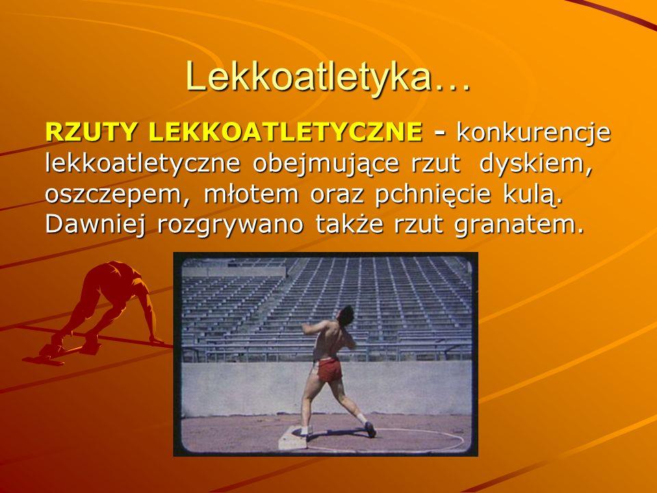 Lekkoatletyka… RZUTY LEKKOATLETYCZNE - konkurencje lekkoatletyczne obejmujące rzut dyskiem, oszczepem, młotem oraz pchnięcie kulą. Dawniej rozgrywano