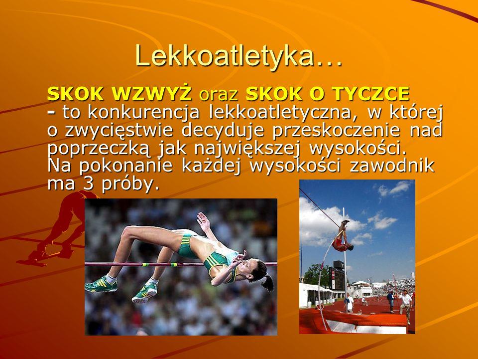 Lekkoatletyka… SKOK WZWYŻ oraz SKOK O TYCZCE - to konkurencja lekkoatletyczna, w której o zwycięstwie decyduje przeskoczenie nad poprzeczką jak najwię