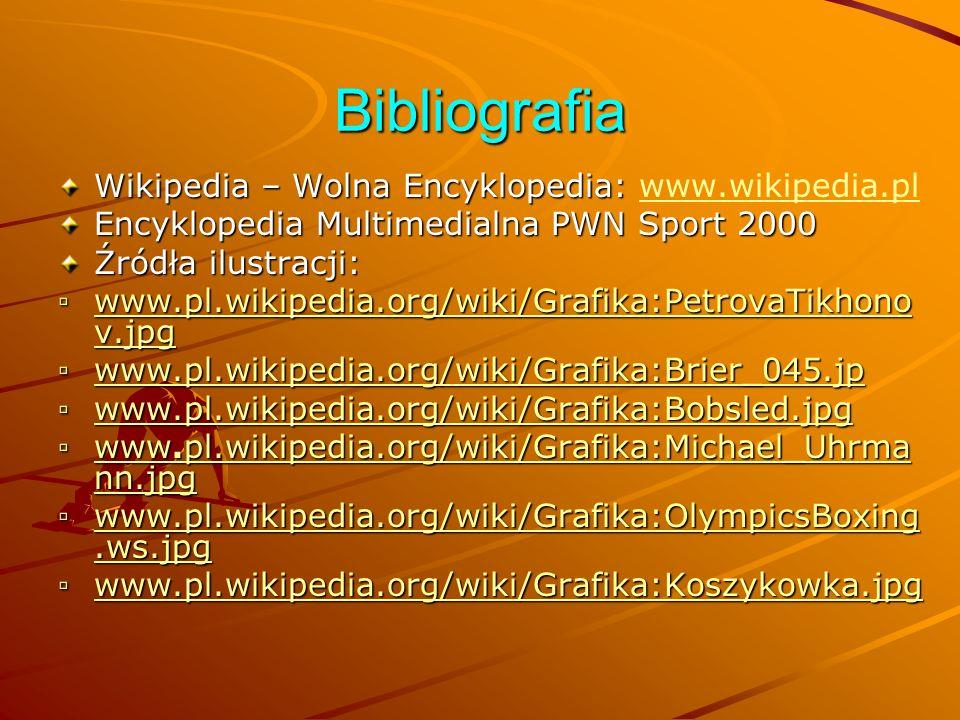 Bibliografia Wikipedia – Wolna Encyklopedia: Wikipedia – Wolna Encyklopedia: www.wikipedia.plwww.wikipedia.pl Encyklopedia Multimedialna PWN Sport 200