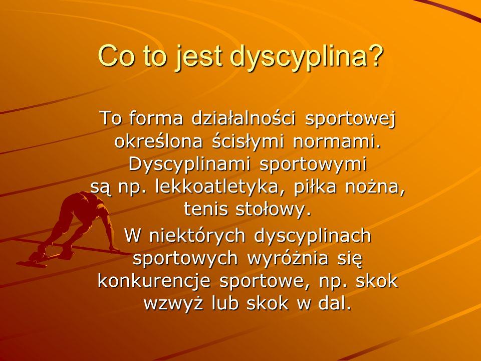 Co to jest dyscyplina? To forma działalności sportowej określona ścisłymi normami. Dyscyplinami sportowymi są np. lekkoatletyka, piłka nożna, tenis st