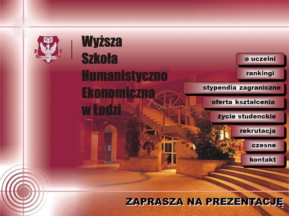 ZAPRASZA NA PREZENTACJĘ o uczelni rekrutacja życie studenckie oferta kształcenia stypendia zagraniczne rankingi czesne kontakt