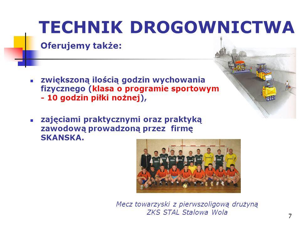 7 TECHNIK DROGOWNICTWA Oferujemy także: zwiększoną ilością godzin wychowania fizycznego (klasa o programie sportowym - 10 godzin piłki nożnej), zajęci