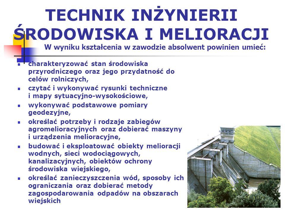 9 TECHNIK INŻYNIERII ŚRODOWISKA I MELIORACJI charakteryzować stan środowiska przyrodniczego oraz jego przydatność do celów rolniczych, czytać i wykony
