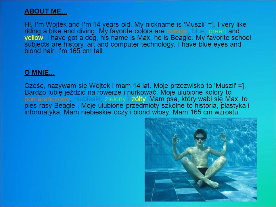 ABOUT ME...Hi, I m Wojtek and I m 14 years old. My nickname is Muszli =].