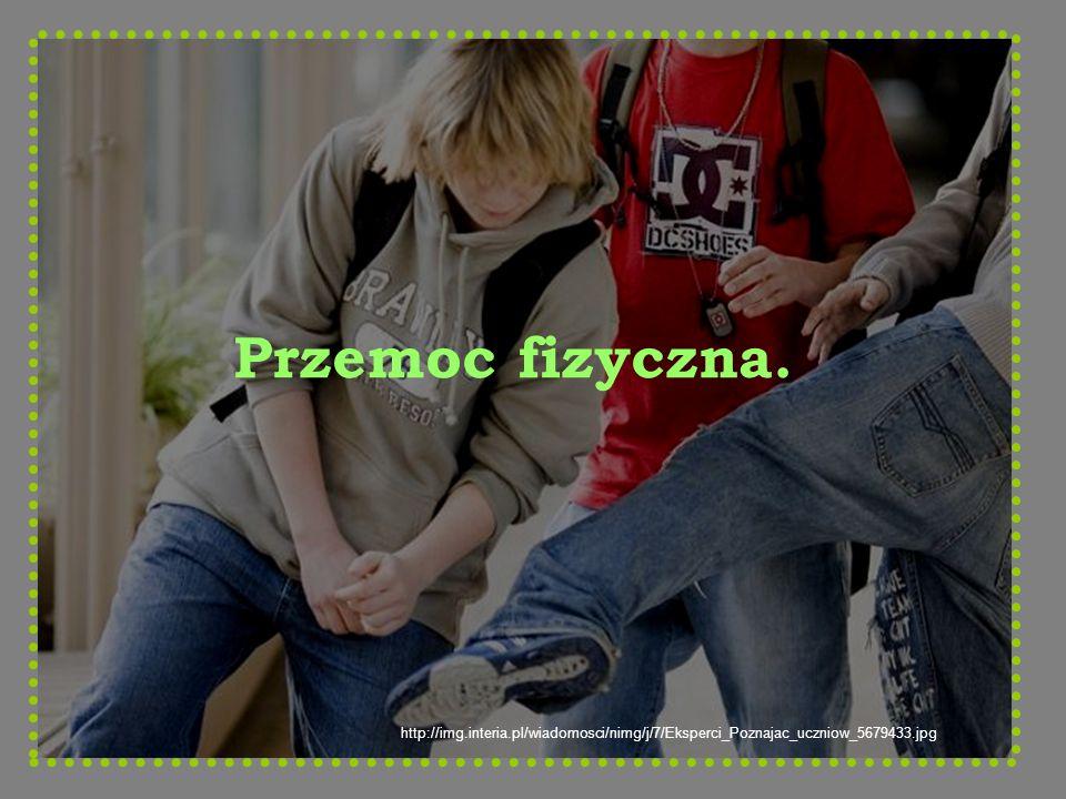 http://img.interia.pl/wiadomosci/nimg/j/7/Eksperci_Poznajac_uczniow_5679433.jpg Przemoc fizyczna.