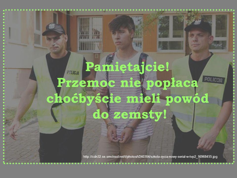 http://cdn32.se.smcloud.net/t/photos/t/240304/szkola-zycia-nowy-serial-w-tvp2_16968455.jpg Pamiętajcie! Przemoc nie popłaca choćbyście mieli powód do