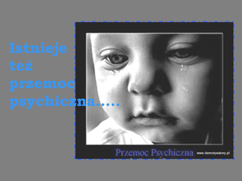 www.demotywatory.pl Istnieje też przemoc psychiczna.....
