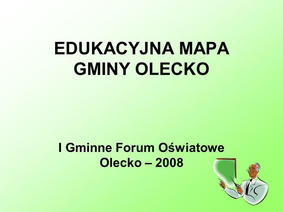 EDUKACYJNA MAPA GMINY OLECKO I Gminne Forum Oświatowe Olecko – 2008