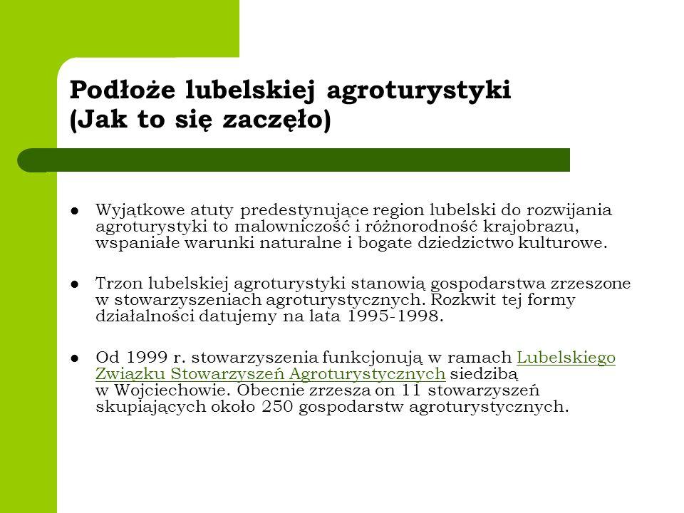 Podłoże lubelskiej agroturystyki (Jak to się zaczęło) Wyjątkowe atuty predestynujące region lubelski do rozwijania agroturystyki to malowniczość i różnorodność krajobrazu, wspaniałe warunki naturalne i bogate dziedzictwo kulturowe.