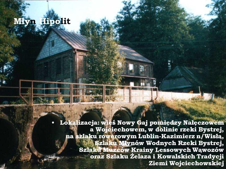 Młyn Hipolit Lokalizacja: wieś Nowy Gaj pomiędzy Nałęczowem a Wojciechowem, w dolinie rzeki Bystrej, na szlaku rowerowym Lublin-Kazimierz n/Wisłą, Szl