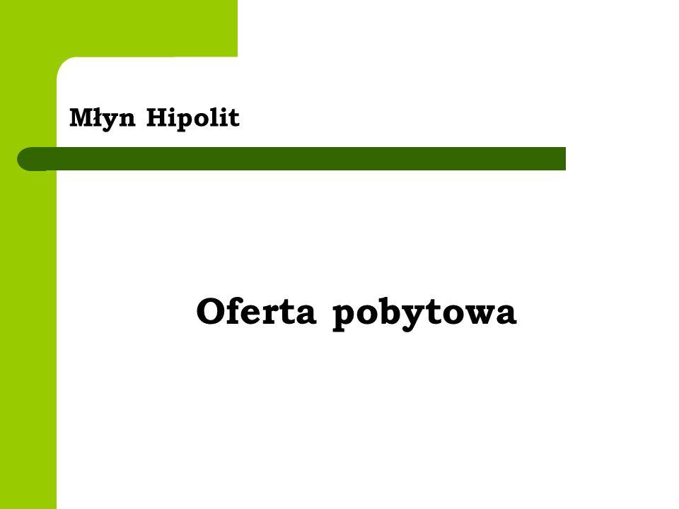 Młyn Hipolit Oferta pobytowa